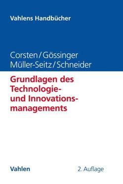 Grundlagen des Technologie- und Innovationsmanagements von Corsten,  Hans, Gössinger,  Ralf, Müller-Seitz,  Gordon, Schneider,  Herfried