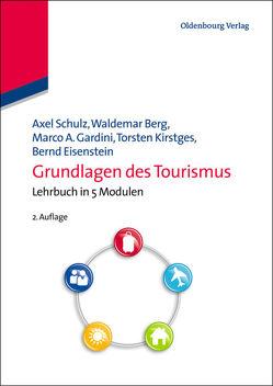 Grundlagen des Tourismus von Berg,  Waldemar, Eisenstein,  Bernd, Gardini,  Marco A., Kirstges,  Torsten, Schulz,  Axel