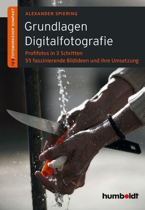 Grundlagen Digitalfotografie von Spiering,  Alexander
