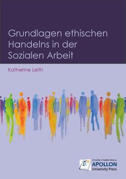 Grundlagen ethischen Handelns in der Sozialen Arbeit von Leith,  Katherine