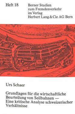 Grundlagen für die wirtschaftliche Beurteilung von Seilbahnen – eine kritische Analyse schweizerischer Verhältnisse von Schaer,  Urs