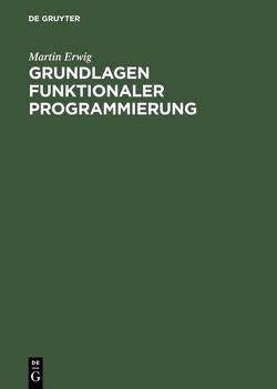 Grundlagen funktionaler Programmierung von Erwig,  Martin