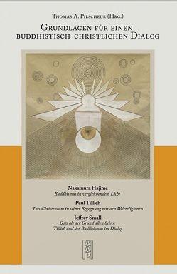Grundlagen für einen buddhistisch-christlichen Dialog von Pilscheur,  Dr. Thomas