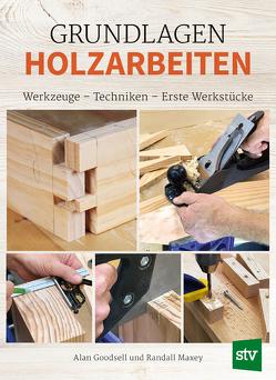 Grundlagen Holzarbeiten von Goodsell,  Alan, Maxey,  Randall