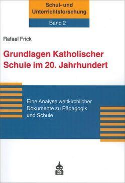 Grundlagen Katholischer Schule im 20. Jahrhundert von Frick,  Rafael