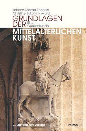 Grundlagen mittelalterlicher Kunst von Eberlein,  Johann K, Jakobi-Mirwald,  Christine