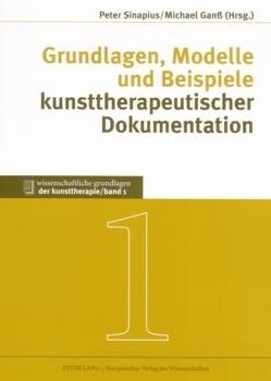 Grundlagen, Modelle und Beispiele kunsttherapeutischer Dokumentation von Ganss,  Michael, Sinapius,  Peter