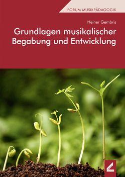 Grundlagen musikalischer Begabung und Entwicklung von Gembris,  Heiner