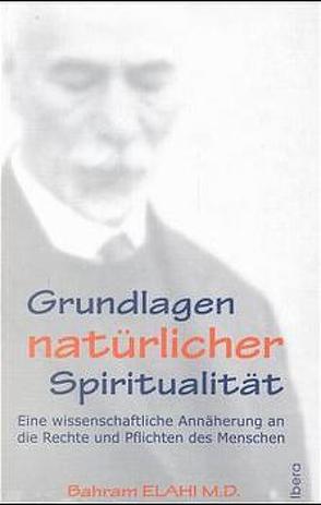 Grundlagen natürlicher Spiritualität von Elahi,  Bahram