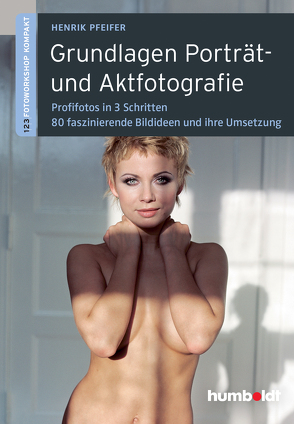 Grundlagen Porträt- und Aktfotografie von Pfeifer,  Henrik