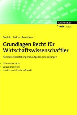 Grundlagen Recht für Wirtschaftswissenschaftler von Dietlein,  Johannes, Endriss,  Dorothee, Feuerborn,  Andreas
