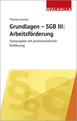 Grundlagen – SGB III: Arbeitsförderung von Knoche,  Thomas
