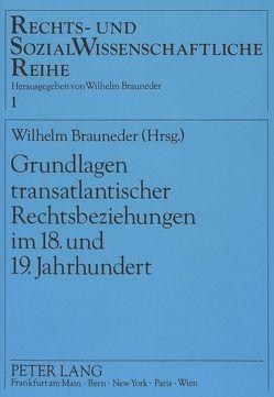Grundlagen transatlantischer Rechtsbeziehungen im 18. und 19. Jahrhundert von Brauneder,  Wilhelm