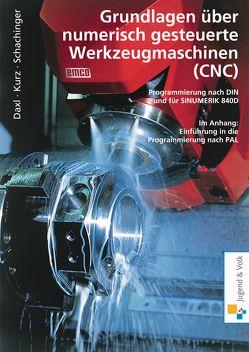 Grundlagen über numerisch gesteuerte Werkzeugmaschinen (CNC) von Daxl,  Josef, Kurz,  Günter, Schachinger,  Werner
