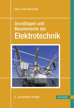 Grundlagen und Bauelemente der Elektrotechnik von Bauckholt,  Heinz-Josef