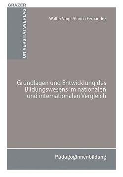 Grundlagen und Entwicklung des Bildungswesens im nationalen und internationalen Vergleich von Fernandez,  Karina, Vogel,  Walter