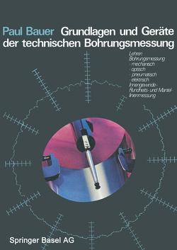 Grundlagen und Geräte der technischen Bohrungsmessung von Bauer,  P.