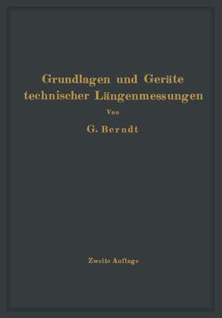 Grundlagen und Geräte technischer Längenmessungen von Berndt,  H., Schulz,  H.
