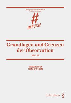 Grundlagen und Grenzen der Observation von Frei,  Laura S., Sutter-Somm,  Thomas