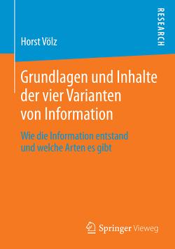 Grundlagen und Inhalte der vier Varianten von Information von Völz,  Horst