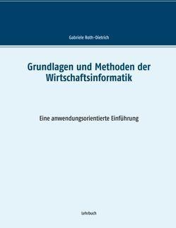Grundlagen und Methoden der Wirtschaftsinformatik von Roth-Dietrich,  Gabriele