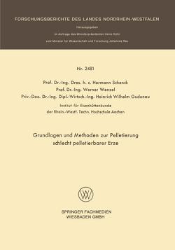 Grundlagen und Methoden zur Pelletierung schlecht pelletierbarer Erze von Schenck,  Hermann, Wenzel,  Werner