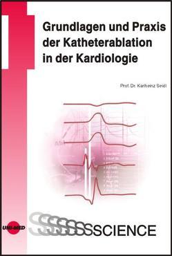 Grundlagen und Praxis der Katheterablation in der Kardiologie von Seidl,  Karlheinz