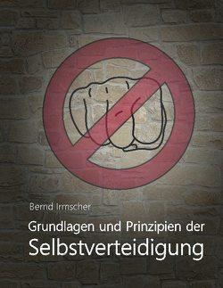 Grundlagen und Prinzipien der Selbstverteidigung von Irmscher,  Bernd