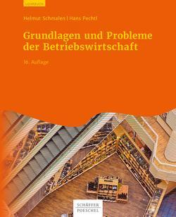 Grundlagen und Probleme der Betriebswirtschaft von Pechtl,  Hans, Schmalen,  Helmut