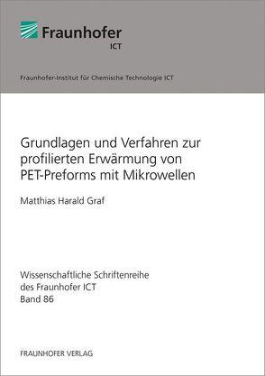 Grundlagen und Verfahren zur profilierten Erwärmung von PET-Preforms mit Mikrowellen. von Graf,  Matthias Harald