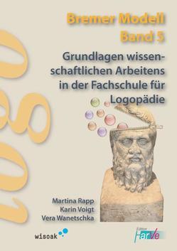 Grundlagen wissenschaftlichen Arbeitens in der Fachschule für Logopädie von Rapp,  Martina, Voigt,  Karin, Wanetschka,  Vera