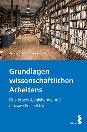 Grundlagen wissenschaftlichen Arbeitens von Jost,  Gerhard, Richter,  Lukas