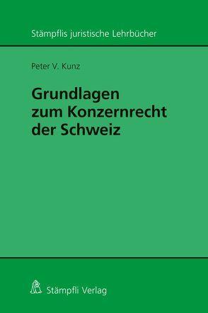 Grundlagen zum Konzernrecht in der Schweiz von Kunz,  Peter V