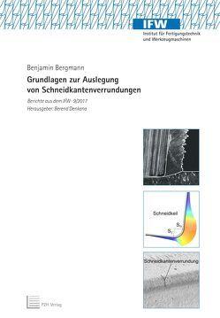 Grundlagen zur Auslegung von Schneidkantenverrundungen von Bergmann,  Benjamin, Denkena,  Berend