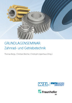 Grundlagenseminar Zahnrad- und Getriebetechnik von Bergs,  Thomas, Brecher,  Christian, Löpenhaus,  Christoph