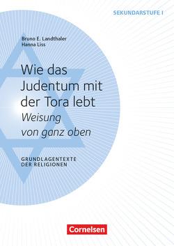 Grundlagentexte der Religionen / Wie das Judentum mit der Tora lebt von Landthaler,  Bruno, Liss,  Hanna
