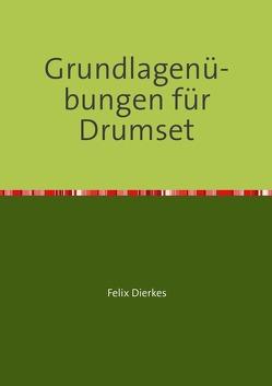 Grundlagenübungen für Drumset von Dierkes,  Felix