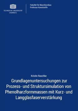 Grundlagenuntersuchungen zur Prozess- und Struktursimulation von Phenolharzformmassen mit Kurz- und Langglasfaserverstärkung von Raschke,  Kristin
