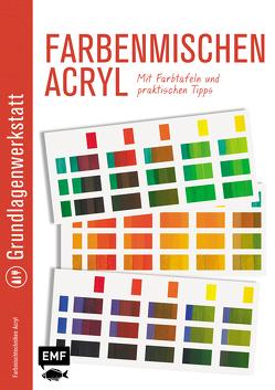 Grundlagenwerkstatt: Farbenmischen Acryl – Mit Farbtafeln und praktischen Tipps