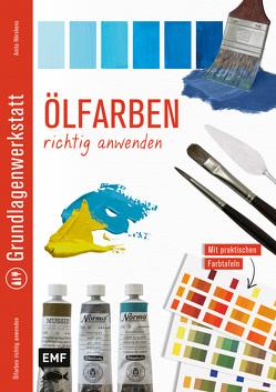 Grundlagenwerkstatt: Ölfarben richtig anwenden von Hörskens,  Anita