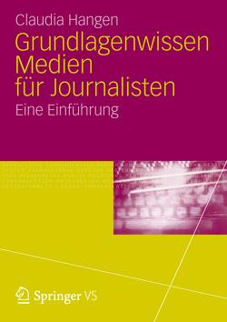 Grundlagenwissen Medien für Journalisten von Hangen,  Claudia