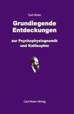 Grundlegende Entdeckungen zur Psychophysiognomik und Kallisophie von Huter,  Carl