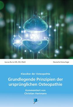 Grundlegende Prinzipien der ursprünglichen Osteopathie von Burns,  Louisa, Hartmann,  Christian