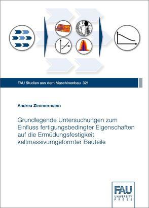 Grundlegende Untersuchungen zum Einfluss fertigungsbedingter Eigenschaften auf die Ermüdungsfestigkeit kaltmassivumgeformter Bauteile von Zimmermann,  Andrea