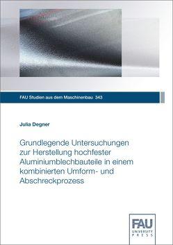 Grundlegende Untersuchungen zur Herstellung hochfester Aluminiumblechbauteile in einem kombinierten Umform- und Abschreckprozess von Degner,  Julia