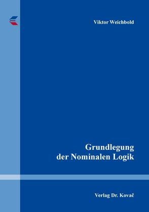 Grundlegung der Nominalen Logik von Weichbold,  Viktor