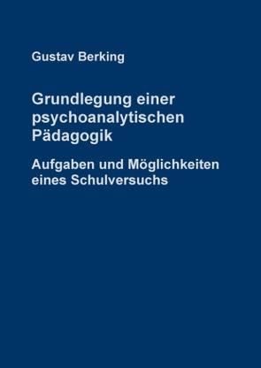 Grundlegung einer psychoanalytischen Pädagogik von Anders,  Johann-Friedrich, Berking,  Gustav, Berking,  Stefan, Rohloff,  Almuth