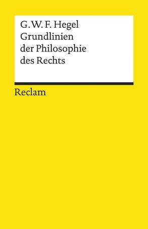 Grundlinien der Philosophie des Rechts oder Naturrecht und Staatswissenschaft im Grundrisse von Hegel,  Georg W F