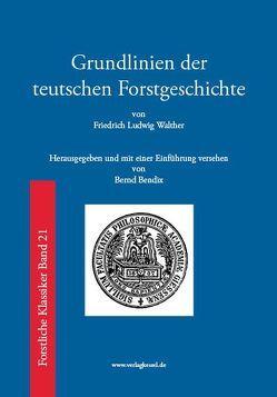 Grundlinien der teutschen Forstgeschichte von Bendix,  Bernd, Walther,  Friedrich Ludwig