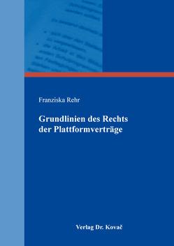 Grundlinien des Rechts der Plattformverträge von Rehr,  Franziska
